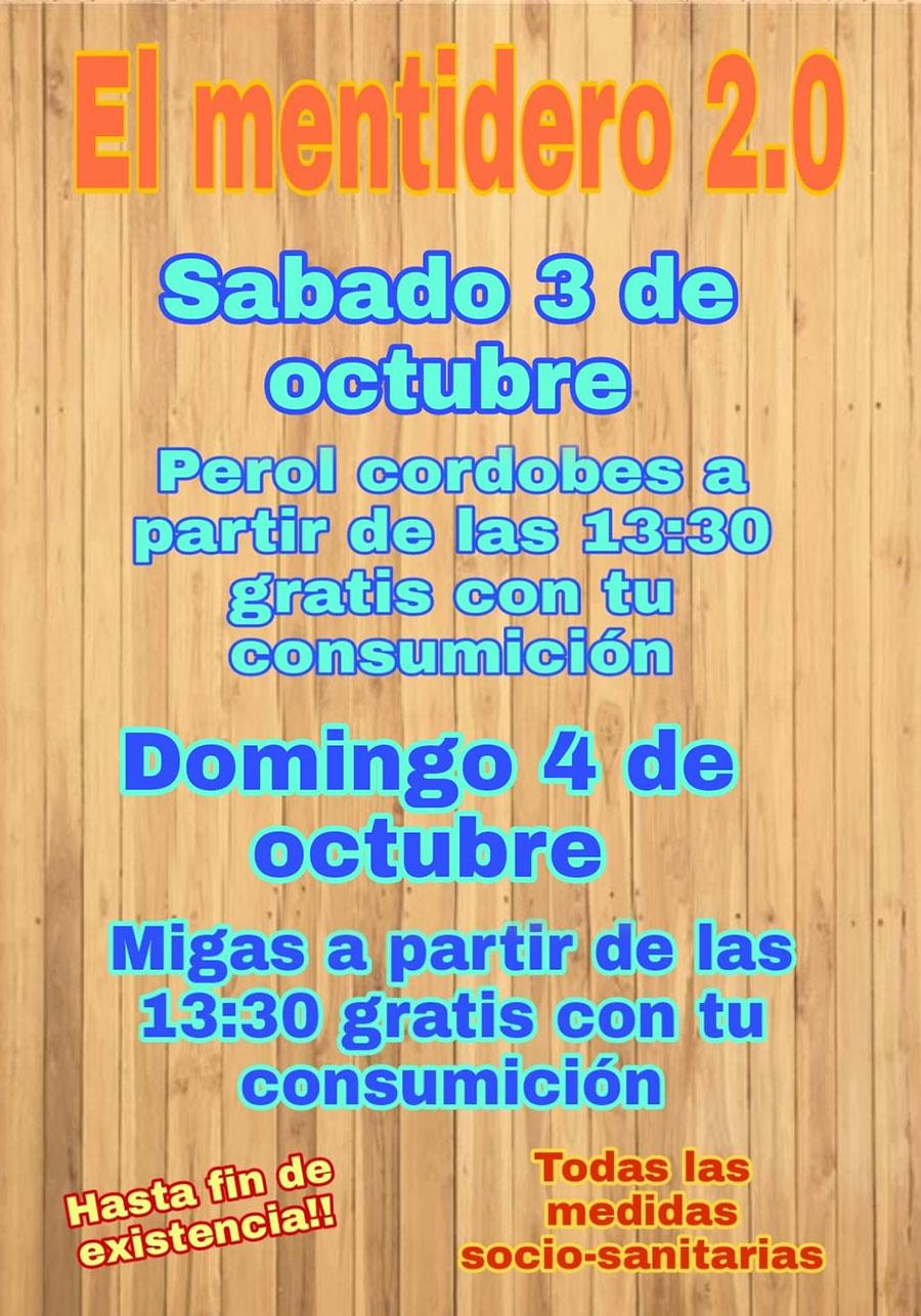 Sábado 3 de octubre Perol cordobés a partir de las 13.30h gratis con tu consumición Domingo 4 de octubre Migas a partir de las 13.30 gratis con tu consumición Hasta fin de existencias, con todas las medidas socio sanitarias
